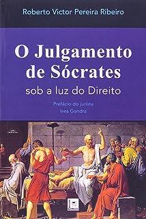 O Julgamento De Socrates. Sob A Luz Do Direito
