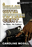A Dollar Outta Fifteen Cent III: Mo' Money...Mo' Problems (A Dollar Outta Fifteen Cent Series Book 3)