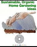 Sustainable, Organic Home Gardening Ideas