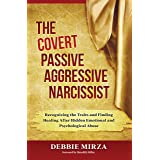 The Covert Passive Aggressive Narcissist: Recognizing the Traits and Finding Healing After Hidden Emotional and Psychological