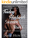 Trading Husbands Swapping Wives V: Hotwife Birthday Bang (Partner Swap Stories Book 5)