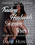 Trading Husbands Swapping Wives V: Hotwife Birthday Bang (Partner Swap Stories Book 5) (English Edition)