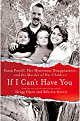 If I Can't Have You: Susan Powell, Her Mysterious Disappearance, and the Murder of Her Children Kindle Edition