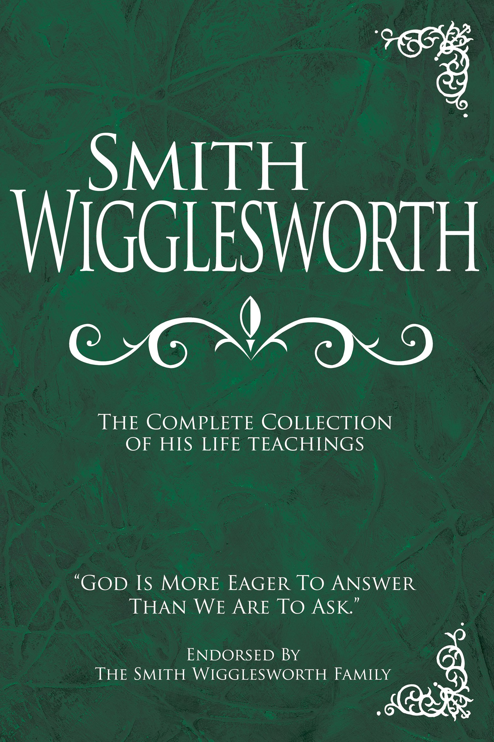 Smith Wigglesworth: The Complete Collection of His Life Teachings by Lake Book