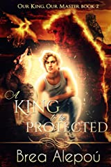A King to be Protected: Gay Harem (Our King, Our Master Book Book 2) Kindle Edition