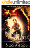 A King to be Protected: Gay Harem (Our King, Our Master Book Book 2)