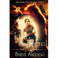 A King to be Protected: MMMM+ Fantasy Romance (Our king, Our Master Book 2) (English Edition)
