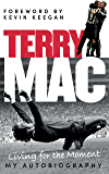 Terry Mac: Living For The Moment: My Autobiography