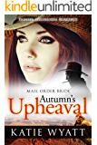 Mail Order Bride: Autumn's Upheaval: Inspirational Historical Western (Pioneer Wilderness Romance series Book 6)
