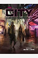 The City: A Cyberfunk Anthology Kindle Edition
