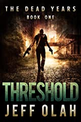 The Dead Years - THRESHOLD - Book 1 (A Post-Apocalyptic Thriller) Kindle Edition