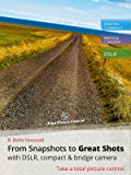 From Snapshots to Great Shots with DSLR, Compact & Bridge Camera - Take a Total Picture Control