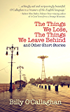 The Things We Lose, The Things We Leave Behind: and other short stories