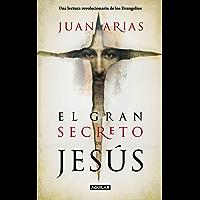 El gran secreto de Jesús: Una lectura revolucionaria de los Evangelios
