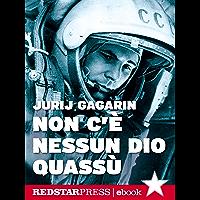 Non c'è nessun dio quassù: L'autobiografia di Gagarin. Il primo uomo a volare nello spazio (Tutte le strade)