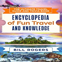 The Ultimate Travel Guide and Trivia Book: Encyclopedia of Fun Travel and Knowledge: Travel Guides and Trivia, Book 1
