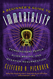 A Beginner's Guide to Immortality: Extraordinary People, Alien Brains, and Quantum Resurrection (English Edition)