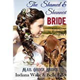 Mail Order Bride: The Shamed & Shunned Bride: Clean Frontier & Pioneer Western Romance (Courageous Brides Head West Historica
