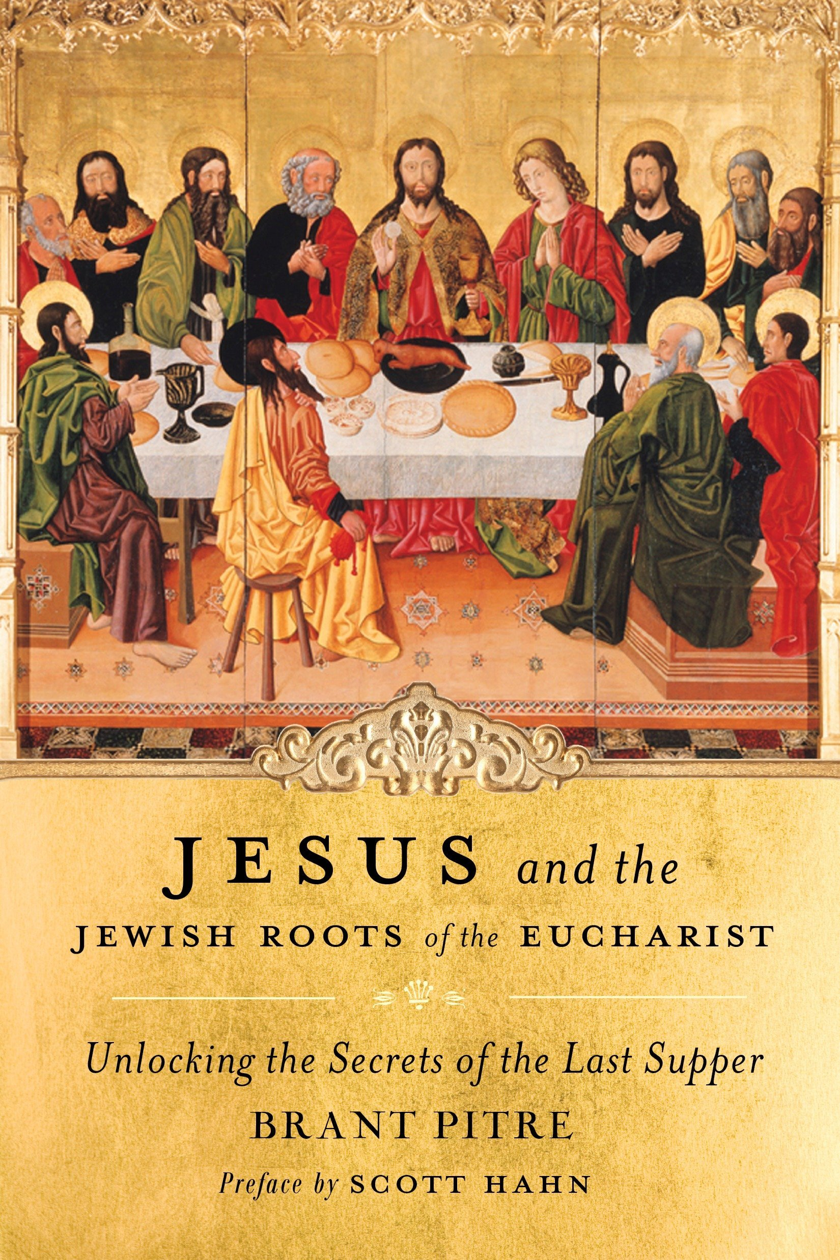 Jesus And The Jewish Roots Of The Eucharist Unlocking The Secrets