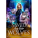 Saved by Her Wolves: Wolf Shifter Reverse Harem (Wolves of Newhaven Book 3)