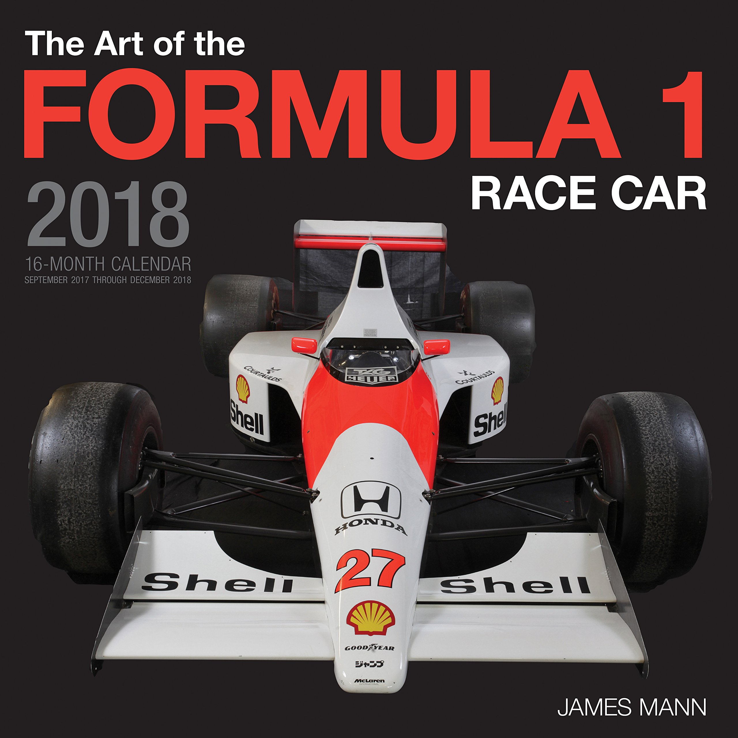The Art of the Formula 1 Race Car 2018: 16 Month Calendar Includes ...