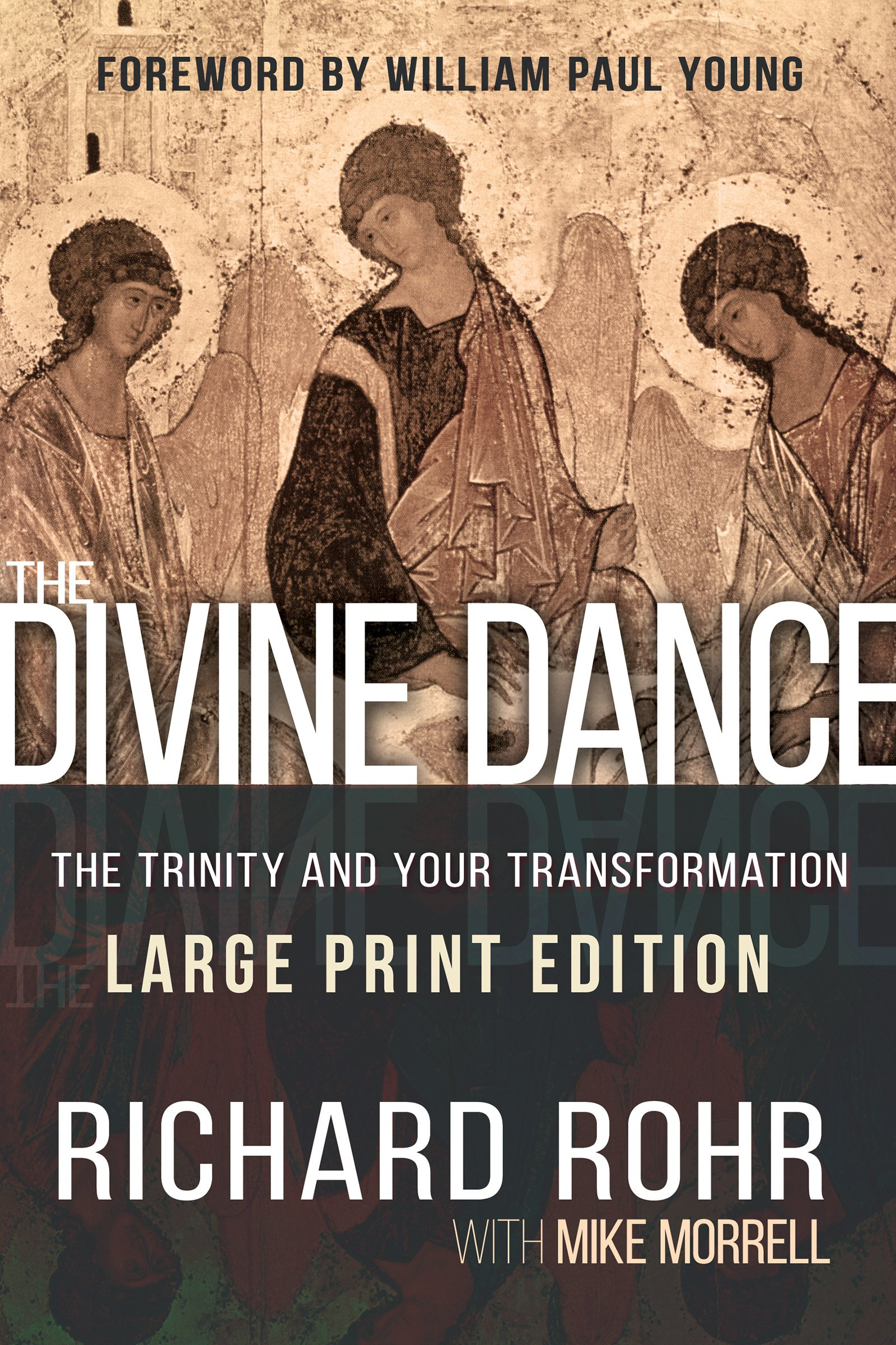 The Divine Dance: The Trinity And Your Transformation: Richard Rohr, Mike  Morrell, William Paul Young: 9781629119489: Amazon: Books