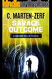 Savage Outcome - An Action Adventure Thriller: A Garrett Storm Thriller (Garrett & Petrus Action Packed Thrillers Book 4)