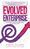 Evolved Enterprises: An Illustrated Guide Re-Think, Re-Image and Re-Invent Your Business to Deliver Meaningful Impact & Even Greater Profits