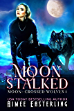 Moon Stalked (Moon-Crossed Wolves Book 1) (English Edition)