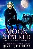 Moon Stalked (Moon-Crossed Wolves Book 1)