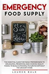 EMERGENCY FOOD SUPPLY: The Essential Guide for Family Preparedness to Organizing, Preserving and Cooking Healthy Foods, to Build a Stockpile to Survive Without the Grocery Store Kindle Edition
