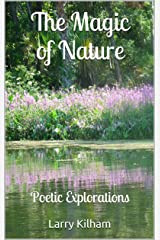 The Magic of Nature: Poetic Explorations Kindle Edition