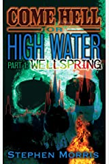 Come Hell or High Water, Part One: Wellspring Kindle Edition