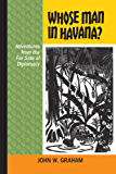 Whose Man in Havana?: Adventures from the Far Side of Diplomacy (Latin American and Caribbean)