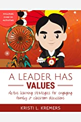 A Leader Has Values: Active Learning Strategies for Engaging Family and Classroom Discussions Kindle Edition