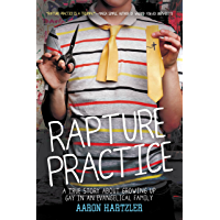 Rapture Practice: A True Story About Growing Up Gay in an Evangelical Family book cover