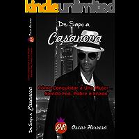 De Sapo a Casanova - Cómo Conquistar a una Mujer... Siendo Feo, Pobre o Enano: Conviértete en un Seductor Irresistible de Forma Natural y Sin Esfuerzo