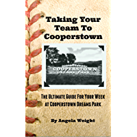 Taking Your Team to Cooperstown: The Ultimate Guide For Your Week At Cooperstown Dreams Park