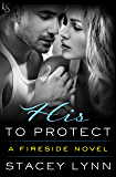 His to Protect: A Fireside Novel