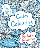 The Little Book of More Calm Colouring: Portable Relaxation (Colouring Book)