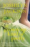 A Grown-Up Kind of Pretty: A Novel