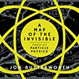 A Map of the Invisible: Journeys into the Heart of Particle Physics