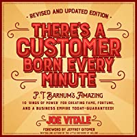 """There's a Customer Born Every Minute: P.T. Barnum's Amazing 10 """"Rings of Power"""" for Creating Fame, Fortune, and a Business Empire Today - Guaranteed!"""