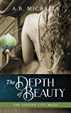 The Depth of Beauty (The Golden City Book 2)