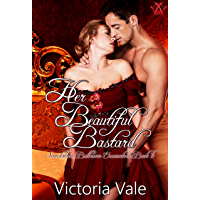 Her Beautiful Bastard: A Regency Erotic Romance (Scandalous Ballroom Encounters Book 6)
