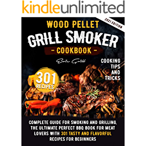 Wood Pellet Grill Smoker Cookbook: Complete guide for smoking and grilling. The ultimate perfect BBQ book for meat…