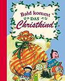 Bald kommt das Christkind: Eine Weihnachtsgeschichte in Reimen für die ganze Familie (Fröhliche Kinderweihnacht)