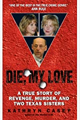 Die, My Love: A True Story of Revenge, Murder, and Two Texas Sisters Kindle Edition