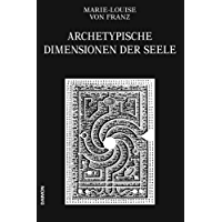 Archetypische Dimensionen der Seele (Ausgewählte Schriften 4)