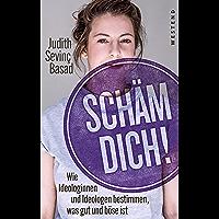 Schäm dich!: Wie Ideologinnen und Ideologen die Welt in Gut und Böse einteilen (German Edition)